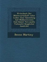 W¿rterbuch Der Milchwirtschaft Aller L¿nder: Eine Sammlung Auf Molkereiwesen Und Damit Verwandte Viehzucht Bez¿glicher Ausdr¿cke
