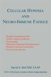 Neuro-immune Fatigue ME/CFS/FM and Cellular Hypoxia