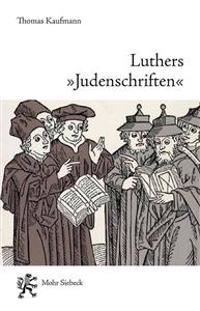 Luthers 'Judenschriften': Ein Beitrag Zu Ihrer Historischen Kontextualisierung