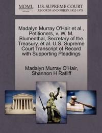 Madalyn Murray O'Hair et al., Petitioners, V. W. M. Blumenthal, Secretary of the Treasury, et al. U.S. Supreme Court Transcript of Record with Supporting Pleadings