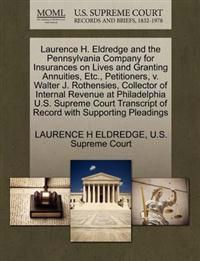 Laurence H. Eldredge and the Pennsylvania Company for Insurances on Lives and Granting Annuities, Etc., Petitioners, V. Walter J. Rothensies, Collector of Internal Revenue at Philadelphia U.S. Supreme Court Transcript of Record with Supporting Pleadings
