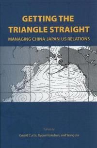 Getting the Triangle Straight: Managing China-Japan-US Relations