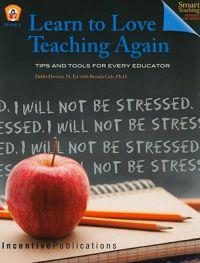 Learn to Love Teaching Again: Tips and Tools for Every Teacher