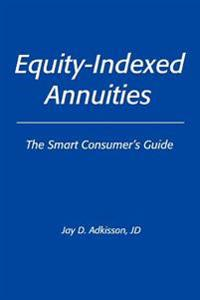 Equity-Indexed Annuities, the Smart Consumer's Guide