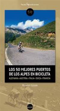 Los 50 Mejores Puertos de Los Alpes En Bicicleta: Alemania - Austria - Eslovenia - Italia - Suiza - Francia