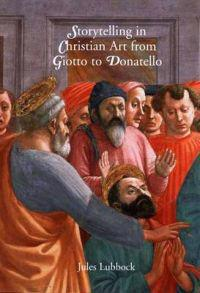 Storytelling in Christian Art from Giotto to Donatello