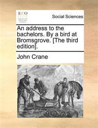 An Address to the Bachelors. by a Bird at Bromsgrove. [The Third Edition].