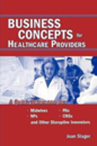Business Concepts for Healthcare Providers: A Quick Reference for Midwives, PAS, NPS, CNSS, and Other Disruptive Innovators