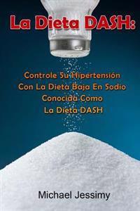 La Dieta Dash: Controle Su Hipertension Con La Dieta Baja En Sodio Conocida Como La Dieta Dash