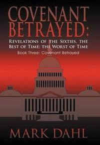 Covenant Betrayed, Revelations of the Sixties, the Best of Time, the Worst of Time book 3
