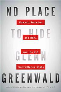 No Place to Hide: Edward Snowden, the NSA, and the U.S. Surveillance State