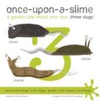 Once-Upon-a-Slime, a Garden Tale About Max and - Three Slugs