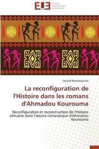 La Reconfiguration de L'Histoire Dans Les Romans D'Ahmadou Kourouma