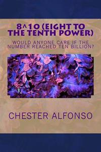 Eight to the Tenth Power: Eigth to the Tenth Power: Is There Anybody Counting? Who Cares? Who Gives a Damn?