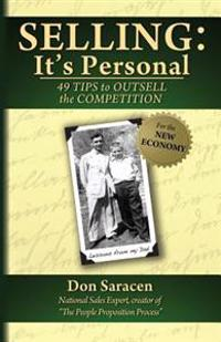 Selling: It's Personal: 49 Tips to Outsell the Competition