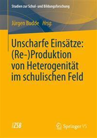 Unscharfe Eins tze: (Re-)Produktion Von Heterogenit t Im Schulischen Feld