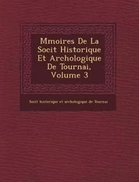 M Moires de La Soci T Historique Et Arch Ologique de Tournai, Volume 3