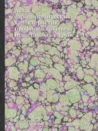 Atlas Aerodinamicheskih Harakteristik Profilej Kryl'ev, Ispytannyh V Trube T-1