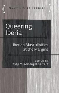 Queering Iberia: Revisiting Iberian Masculinities