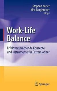 Work-Life Balance: Erfolgversprechende Konzepte Und Instrumente Für Extremjobber