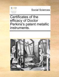 Certificates of the Efficacy of Doctor Perkins's Patent Metallic Instruments.