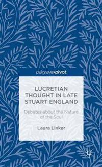 Lucretian Thought in Late Stuart England: Debates about the Nature of the Soul
