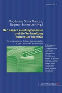 """Der """"Espace Autobiographique"""" Und Die Verhandlung Kultureller Identitaet: Ein Pragmatischer Ort Der Autobiographie in Den Literaturen Der Romania"""