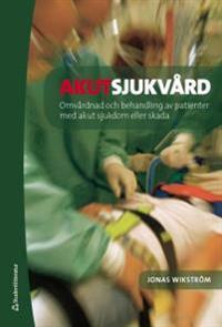 Akutsjukvård : omvårdnad och behandling vid akut sjukdom eller skada