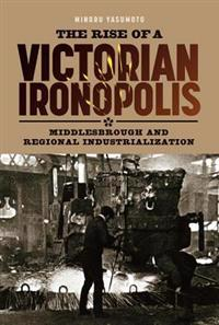 The Rise of a Victorian Ironopolis