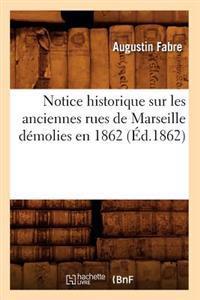 Notice Historique Sur Les Anciennes Rues de Marseille Demolies En 1862 (Ed.1862)