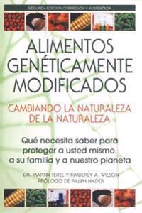 Alimentos Genéticamente Modificados: Cambiando La Naturaleza de la Naturaleza: Qué Necesita Saber Para Proteger a Usted Mismo, a Su Familia y a Nuestr