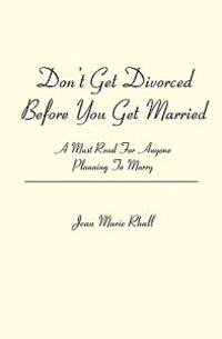 Don't Get Divorced Before You Get Married: A Must Read for Anyone Planning to Marry
