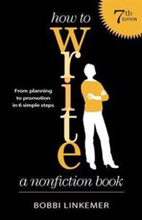 How to Write a Nonfiction Book (7th Edition): From Planning to Promotion in 6 Simple Steps
