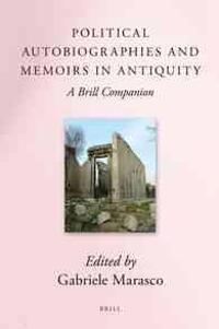 Political Autobiographies and Memoirs in Antiquity: A Brill Companion