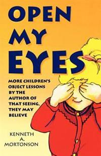 Open My Eyes: More Children's Object Lessons by the Author of That Seeing, They May Believe