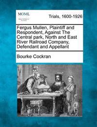 Fergus Mullen, Plaintiff and Respondent, Against the Central Park, North and East River Railroad Company, Defendant and Appellant