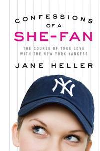 Confessions of a She-Fan: The Course of True Love with the New York Yankees