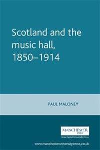 Scotland and the Music Hall, 1850-1914