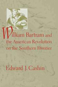 William Bartram and the American Revolution on the Southern Frontier