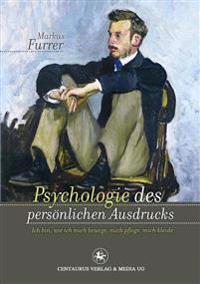 Psychologie Des Personlichen Ausdrucks: Ich Bin, Wie Ich Mich Bewege, Mich Pflege, Mich Kleide