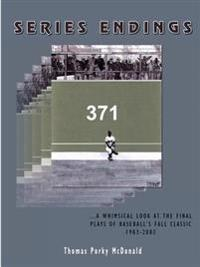Series Endings  ...a Whimsical Look At The Final Plays Of Baseball's Fall Classic 1903-2003