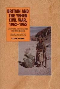 Britain and the Yemen Civil War, 1962-1965