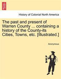 The Past and Present of Warren County ... Containing a History of the County-Its Cities, Towns, Etc. [Illustrated.]