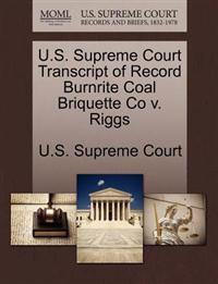 U.S. Supreme Court Transcript of Record Burnrite Coal Briquette Co V. Riggs