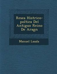 Rese¿a Hist¿rico-pol¿tica Del Antiguo Reino De Arag¿n