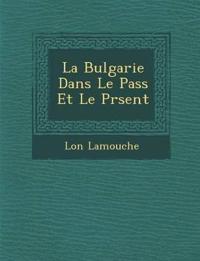 La Bulgarie Dans Le Pass¿ Et Le Pr¿sent