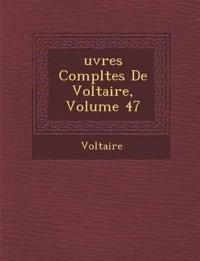 Uvres Completes de Voltaire, Volume 47