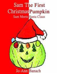 Sam, the First Christmas Pumpkin