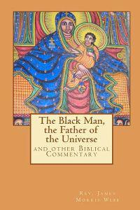 The Black Man, the Father of the Civilization: And Other Biblical Commentary