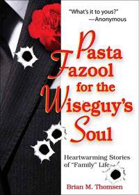Pasta Fazool for the Wiseguy's Soul: Heartwarming Stories of Family Life (a Parody)